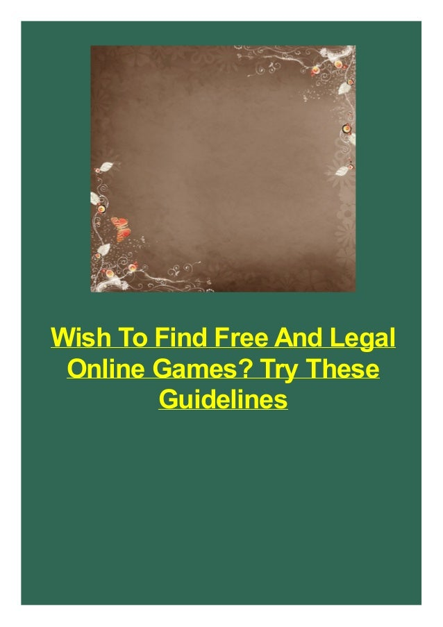 Wish To Find Free And Legal Online Games? Try These Guidelines