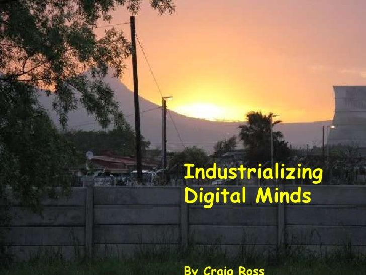 Industrializing Digital Minds<br />                                     By Craig Ross<br />