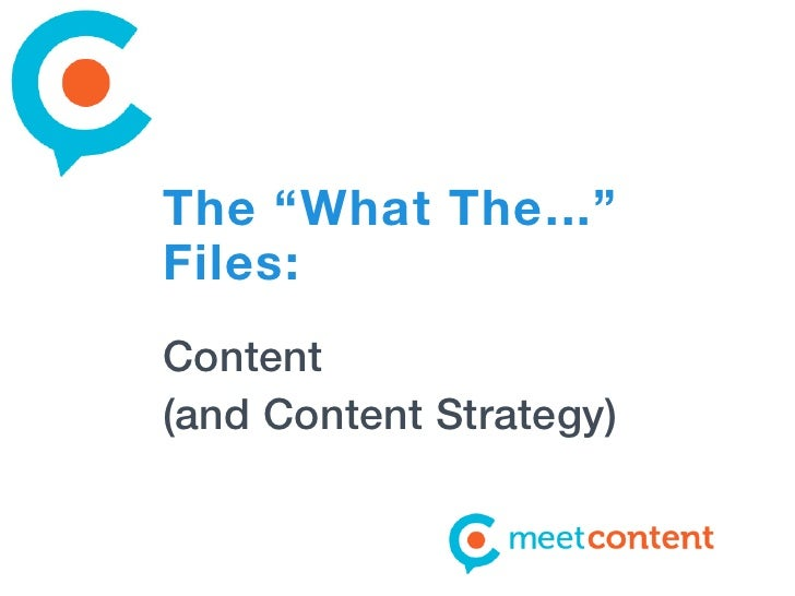 "The ""What The...""Files:Content(and Content Strategy)"