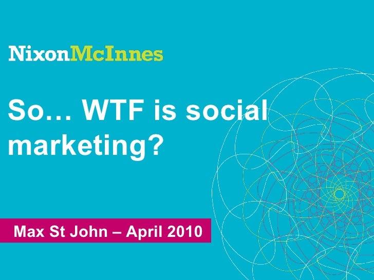 WTF is social marketing? Campaigns, behaviour change and behavioural economics