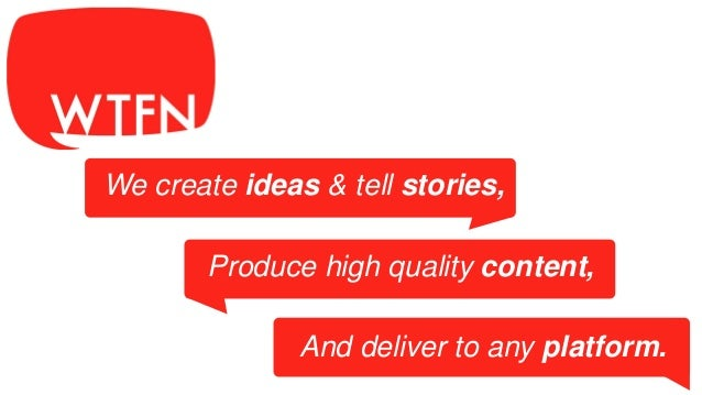 And deliver to any platform. Produce high quality content, We create ideas & tell stories,