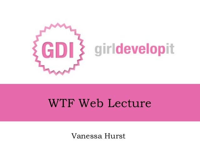 WTF Web Lecture Vanessa Hurst