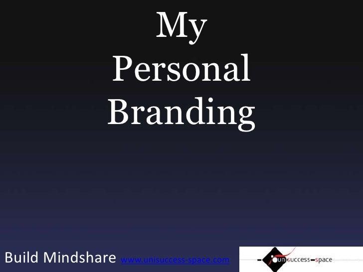 My Personal Branding<br />Build Mindshare www.unisuccess-space.com<br />