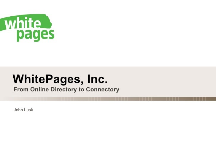 WhitePages, Inc. From Online Directory to Connectory John Lusk