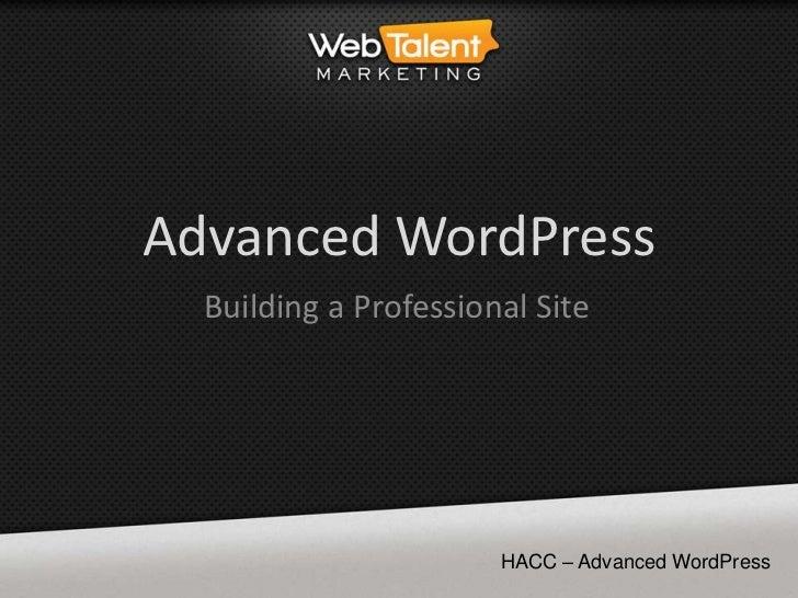 Advanced WordPress  Building a Professional Site                       HACC – Advanced WordPress