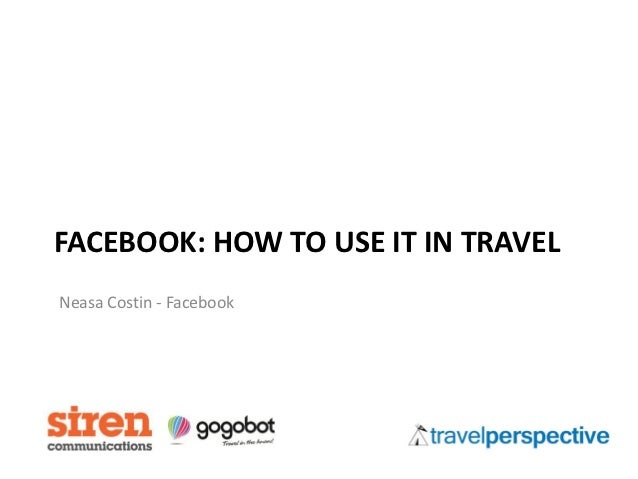 FACEBOOK: HOW TO USE IT IN TRAVELNeasa Costin - Facebook