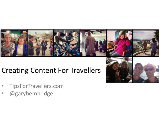 Creating Content For Travellers • TipsForTravellers.com • @garybembridge