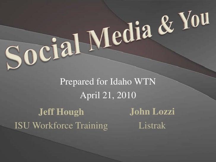 Social Media & You<br />Prepared for Idaho WTN <br />April 21, 2010<br />John Lozzi<br />Listrak<br />Jeff Hough <br />ISU...