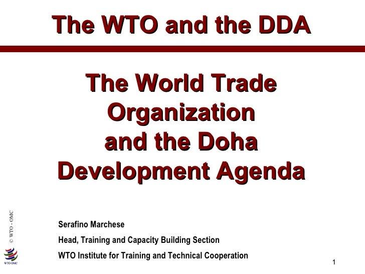 The WTO and the DDA The World Trade Organization and the Doha Development Agenda Serafino Marchese Head, Training and Capa...