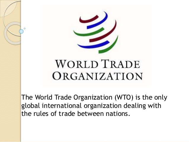 The World Trade Organization (WTO) is the only global international organization dealing with the rules of trade between n...