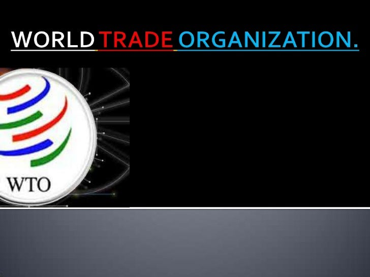    The World Trade Organization (WTO) is an    organization that intends to supervise and    liberalize international tra...