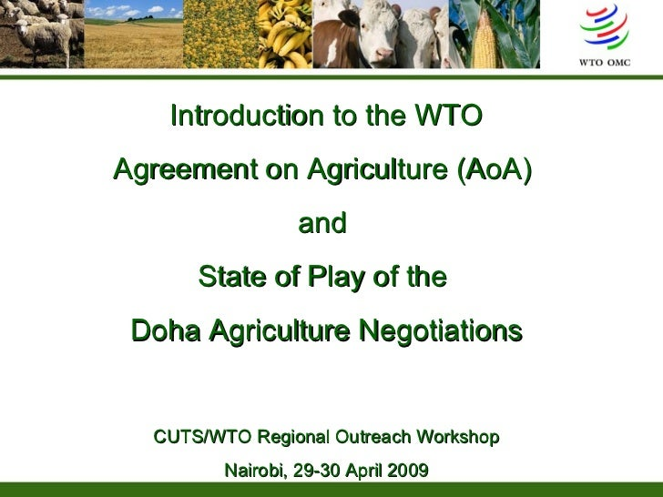 Introduction to the WTO Agreement on Agriculture (AoA)  and  State of Play of the  Doha Agriculture Negotiations CUTS/WTO ...