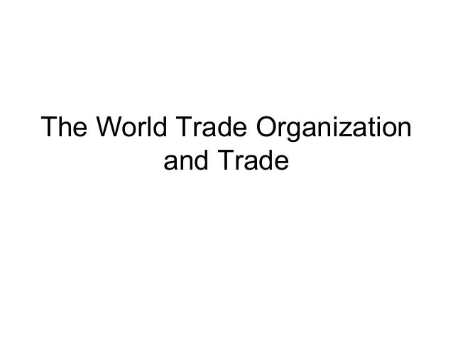 The World Trade Organization and Trade
