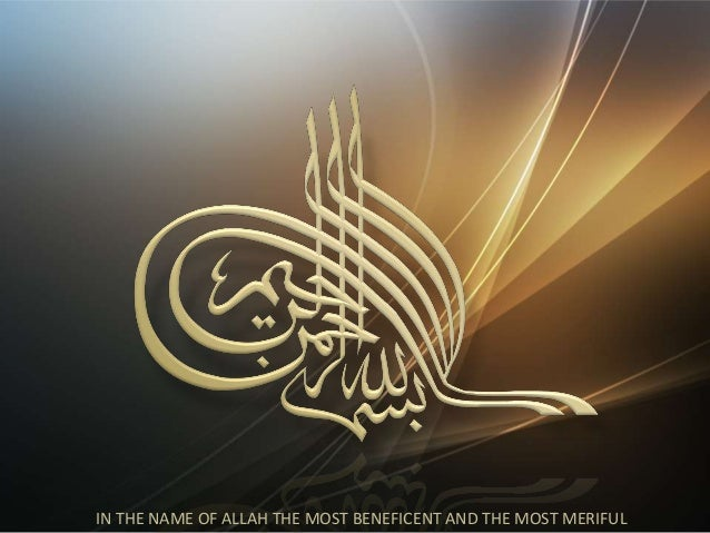 IN THE NAME OF ALLAH THE MOST BENEFICENT AND THE MOST MERIFUL