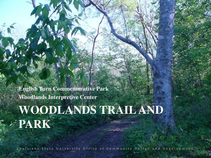 Woodlands Trail and Park<br />English Turn Commemorative Park<br />Woodlands Interpretive Center<br />Louisiana State Univ...