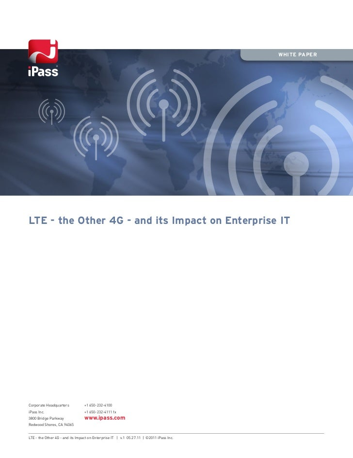 WHITE PAPERLTE - the Other 4G - and its Impact on Enterprise ITCorporate Headquarters           +1 650-232-4100iPass Inc. ...