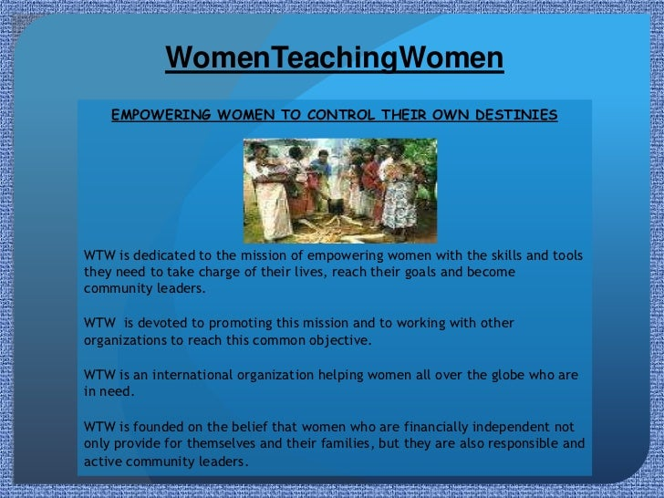 WomenTeachingWomen    EMPOWERING WOMEN TO CONTROL THEIR OWN DESTINIESWTW is dedicated to the mission of empowering women w...