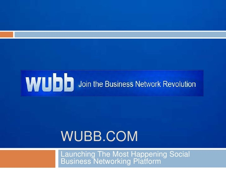 WUBB.COMLaunching The Most Happening SocialBusiness Networking Platform