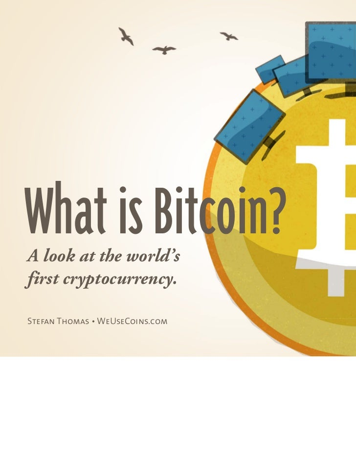What is Bitcoin?A look at the world'sfirst cryptocurrency.Stefan Thomas • WeUseCoins.com