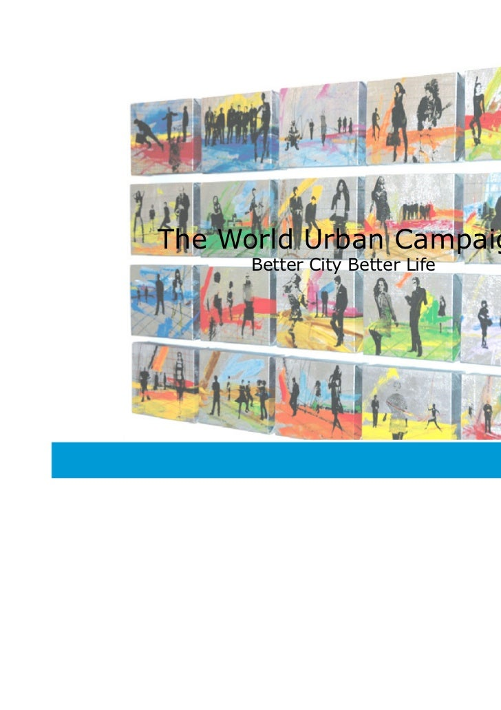 The World Urban Campaign      Better City Better Life