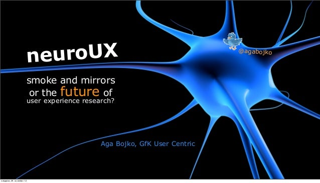 Aga Bojko - NeuroUX: Smoke and Mirrors or the Future of UX Research