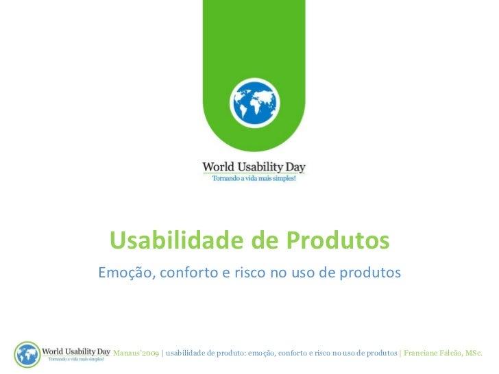 Usabilidade de Produtos Emoção, conforto e risco no uso de produtos Manaus'2009  | usabilidade de produto: emoção, confort...