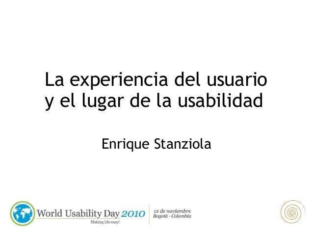 Enrique Stanziola La experiencia del usuario y el lugar de la usabilidad