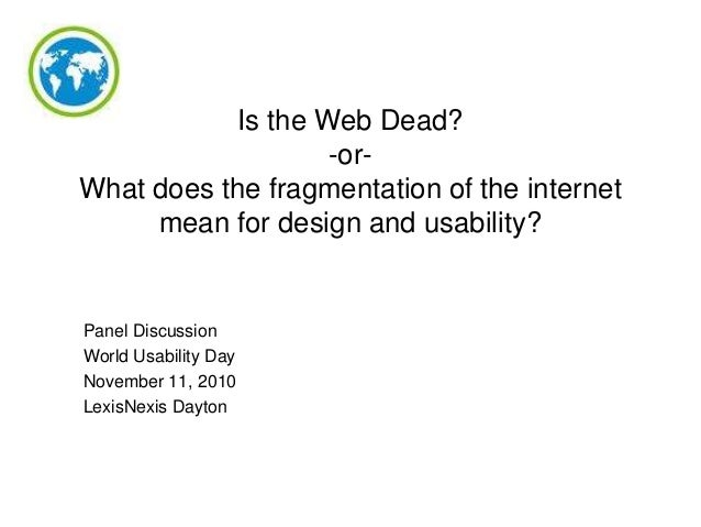 Is the Web Dead? -orWhat does the fragmentation of the internet mean for design and usability?  Panel Discussion World Usa...