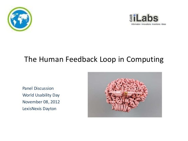 The Human Feedback Loop in Computing  Panel Discussion World Usability Day November 08, 2012 LexisNexis Dayton