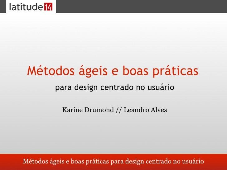Métodos ágeis e boas práticas           para design centrado no usuário               Karine Drumond // Leandro Alves     ...