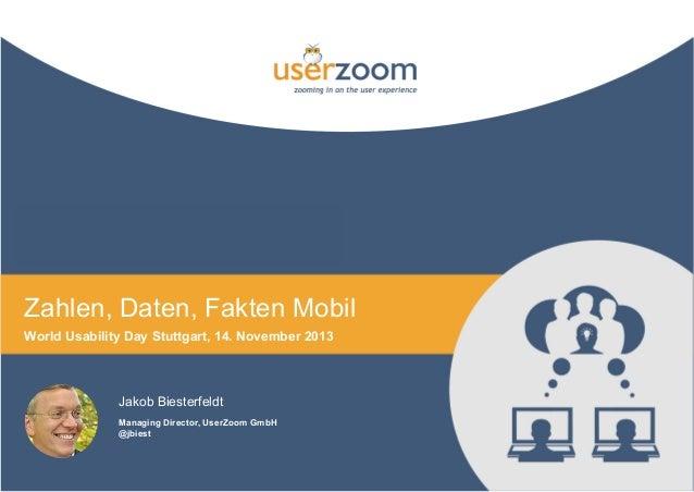 AR Zahlen, Daten, Fakten Mobil World Usability Day Stuttgart, 14. November 2013  Jakob Biesterfeldt Managing Director, Use...