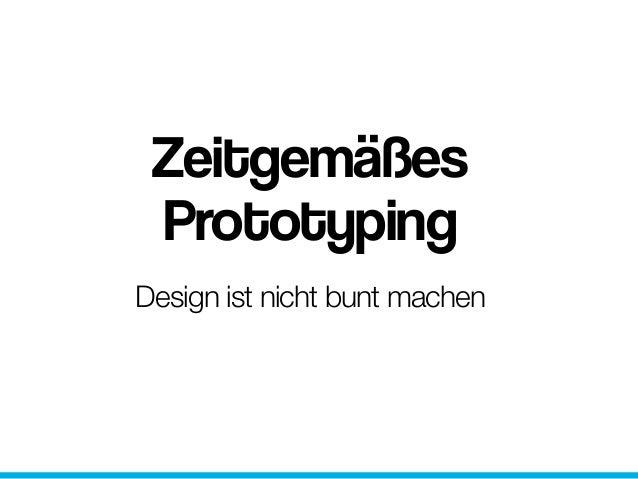 Design ist nicht bunt machen Zeitgemäßes Prototyping