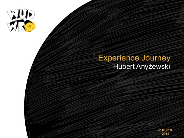Experience Journey Hubert Anyżewski  WUD WRO 2013