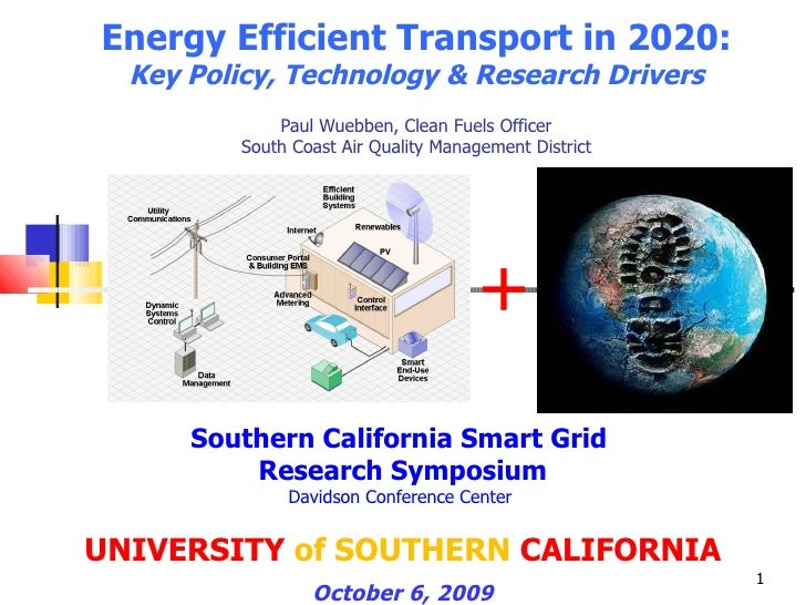 Energy Efficient Transport in 2020: Key Policy, Technology & Research Drivers   Paul Wuebben, Clean Fuels Officer South Co...