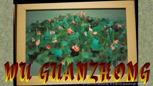 http://www.authorstream.com/Presentation/michaelasanda-1810383-wu-guanzhong5-1919-2010/