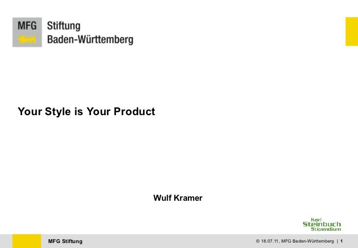 Your Style is Your Product                         Wulf Kramer     MFG Stiftung                      © 18.07.11, MFG Baden...