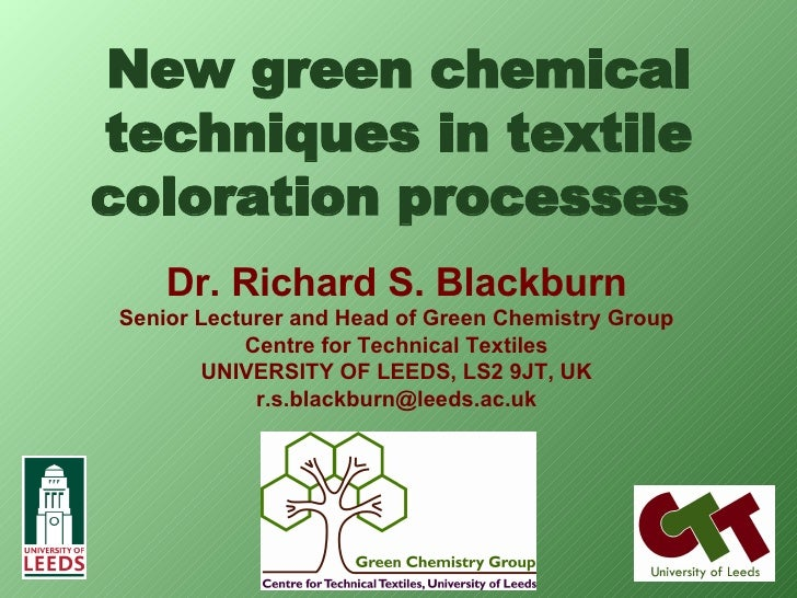 New green chemical techniques in textile coloration processes   Dr. Richard S. Blackburn Senior Lecturer and Head of Green...
