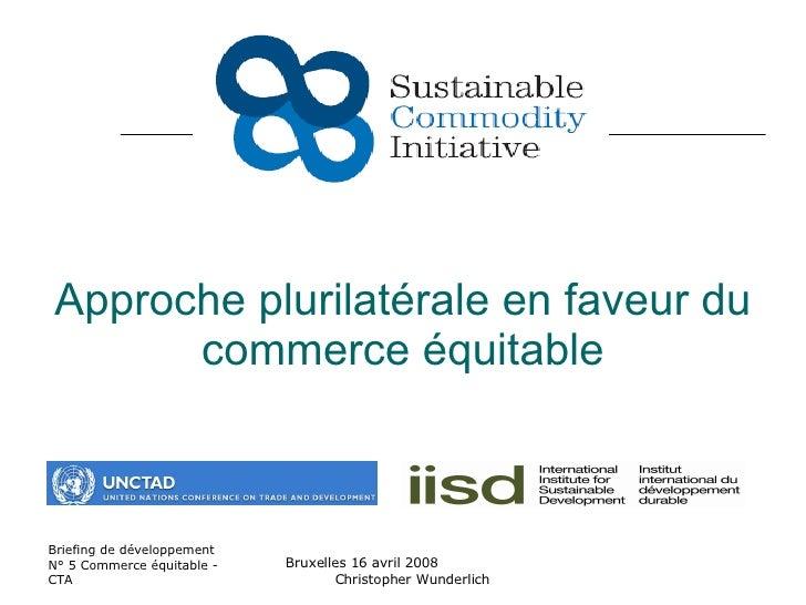 Approche plurilatérale en faveur du commerce équitable Briefing de développement N° 5 Commerce équitable - CTA Bruxelles 1...