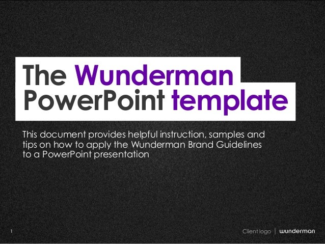 Client logo1 Client logo1 The Wunderman PowerPoint template This document provides helpful instruction, samples and tips o...