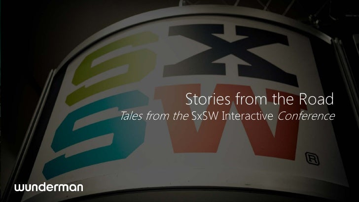 Stories from the RoadTales from the SxSW Interactive Conference