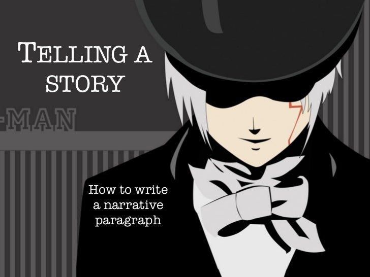 TELLING A STORY    How to write    a narrative     paragraph