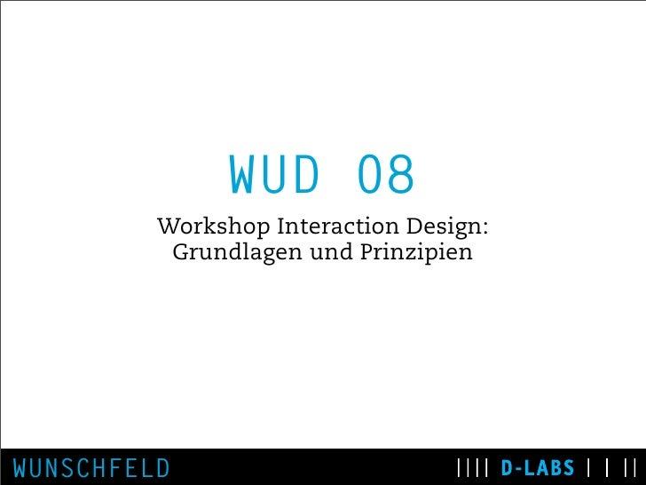 WUD 08          Workshop Interaction Design:           Grundlagen und Prinzipien     WUNSCHFELD