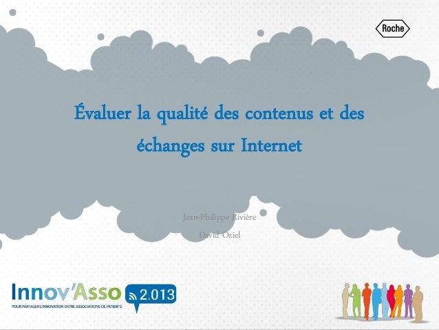 Évaluer la qualité des contenus et des échanges sur Internet Jean-Philippe Rivière David Oziel
