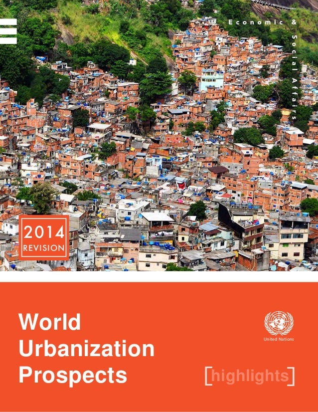 2014 REVISION highlights[ ] World Urbanization Prospects United Nations