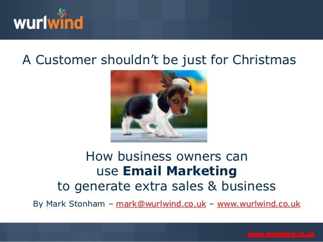 A Customer shouldn't be just for Christmas          How business owners can            use Email Marketing      to generat...