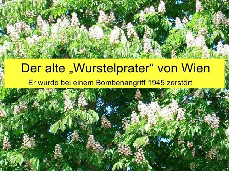 """Der alte """"Wurstelprater"""" von Wien Er wurde bei einem Bombenangriff 1945 zerstört"""