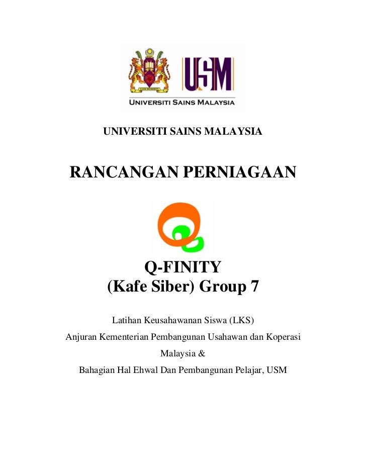 UNIVERSITI SAINS MALAYSIARANCANGAN PERNIAGAAN              Q-FINITY         (Kafe Siber) Group 7          Latihan Keusahaw...