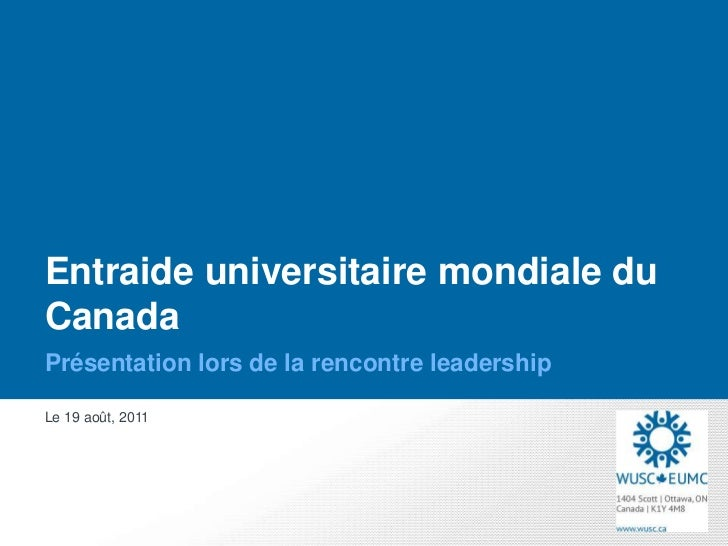 Entraide universitaire mondiale duCanadaPrésentation lors de la rencontre leadershipLe 19 août, 2011