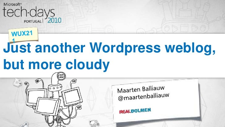 Just another Wordpress weblog,but more cloudy<br />WUX211<br />Maarten Balliauw<br />@maartenballiauw<br />
