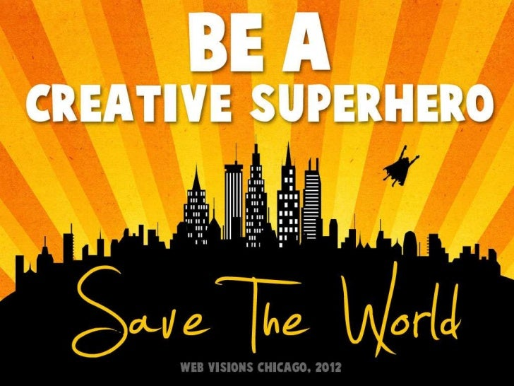 Be a Creative Superhero. Save the World